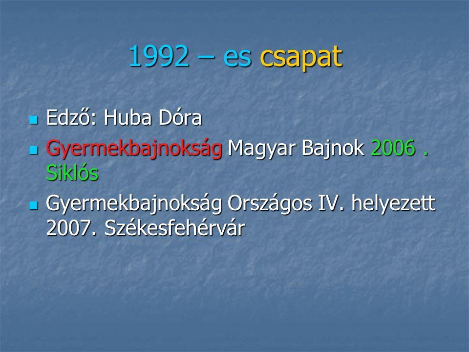 1992 – es csapat Edző: Huba Dóra