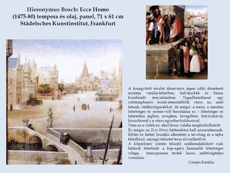 Hieronymus Bosch: Ecce Homo (1475-80) tempera és olaj, panel, 71 x 61 cm Städelsches Kunstinstitut, Frankfurt