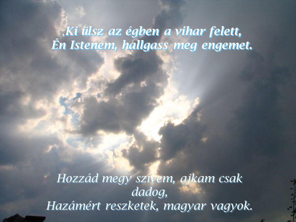 ,Ki ülsz az égben a vihar felett, Én Istenem, hallgass meg engemet.