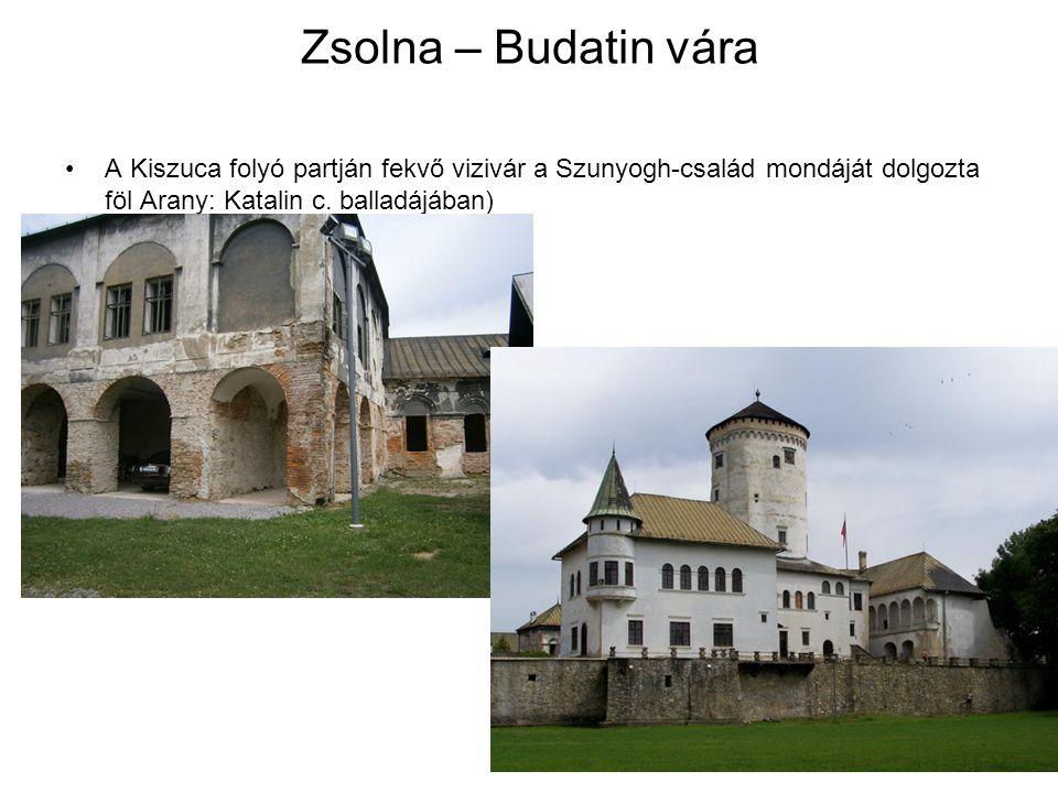 Zsolna – Budatin vára A Kiszuca folyó partján fekvő vizivár a Szunyogh-család mondáját dolgozta föl Arany: Katalin c. balladájában)
