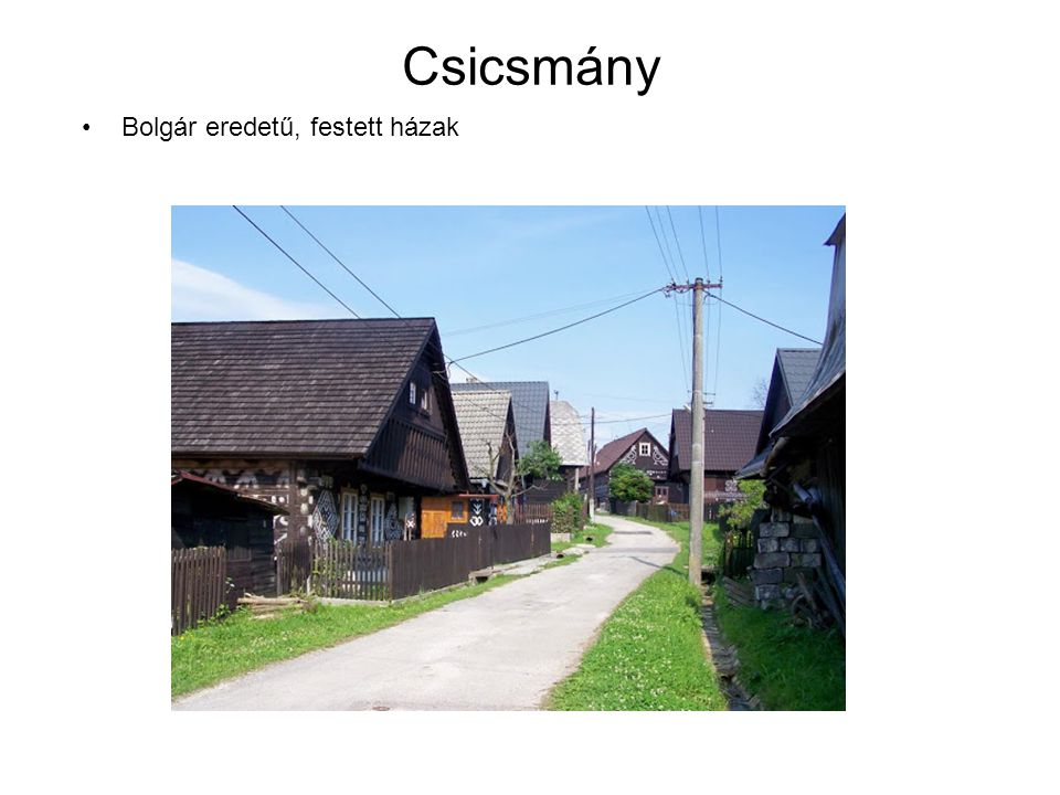 Csicsmány Bolgár eredetű, festett házak