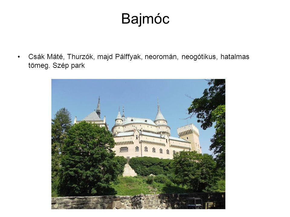 Bajmóc Csák Máté, Thurzók, majd Pálffyak, neoromán, neogótikus, hatalmas tömeg. Szép park