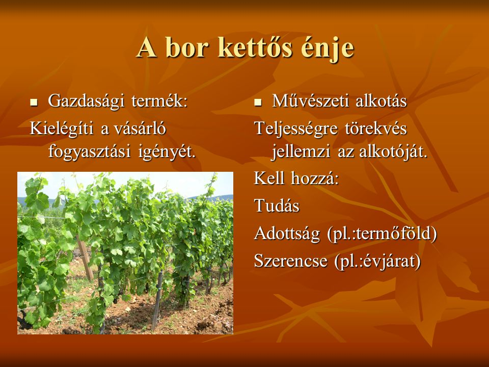 A bor kettős énje Gazdasági termék: