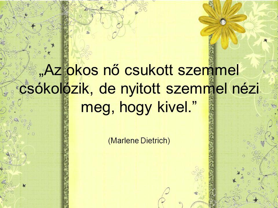 """""""Az okos nő csukott szemmel csókolózik, de nyitott szemmel nézi meg, hogy kivel. (Marlene Dietrich)"""