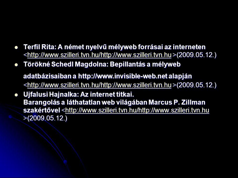 Terfil Rita: A német nyelvű mélyweb forrásai az interneten <http://www.szilleri.tvn.hu/http://www.szilleri.tvn.hu >(2009.05.12.)