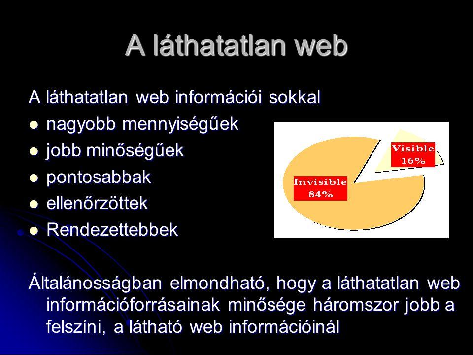 A láthatatlan web A láthatatlan web információi sokkal