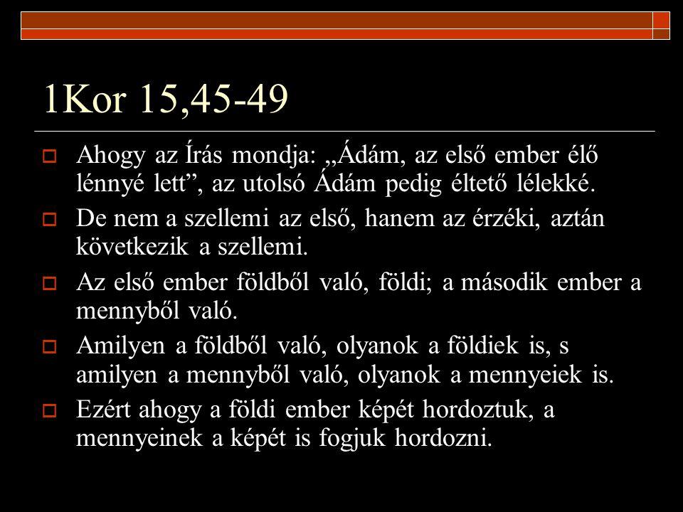 """1Kor 15,45-49 Ahogy az Írás mondja: """"Ádám, az első ember élő lénnyé lett , az utolsó Ádám pedig éltető lélekké."""