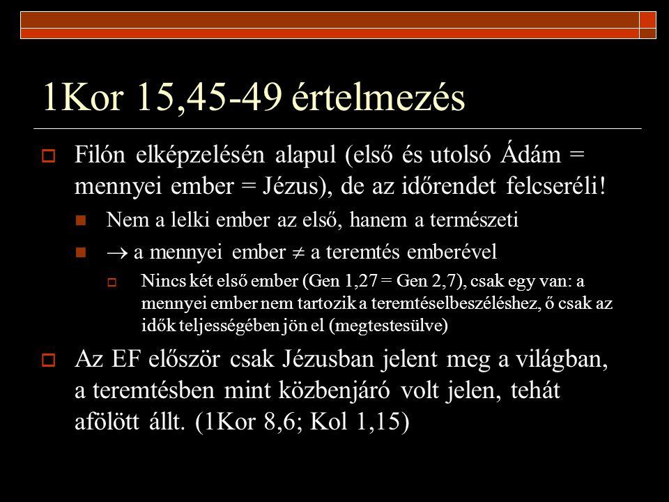 1Kor 15,45-49 értelmezés Filón elképzelésén alapul (első és utolsó Ádám = mennyei ember = Jézus), de az időrendet felcseréli!