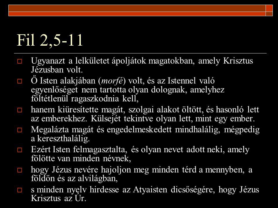 Fil 2,5-11 Ugyanazt a lelkületet ápoljátok magatokban, amely Krisztus Jézusban volt.