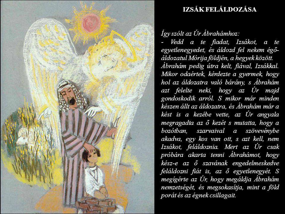 IZSÁK FELÁLDOZÁSA Így szólt az Úr Ábrahámhoz: