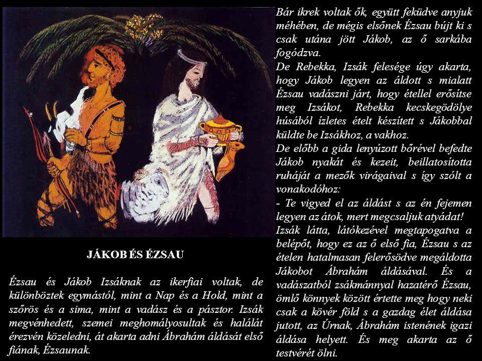 Bár ikrek voltak ők, együtt feküdve anyjuk méhében, de mégis elsőnek Ézsau bújt ki s csak utána jött Jákob, az ő sarkába fogódzva.