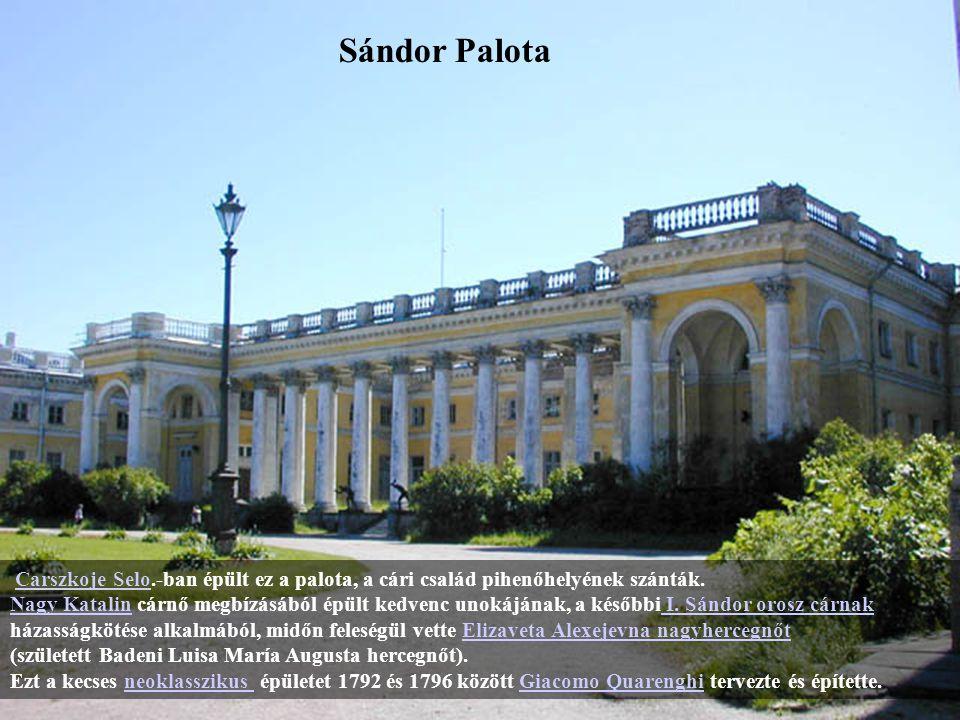 Sándor Palota Carszkoje Selo.-ban épült ez a palota, a cári család pihenőhelyének szánták.
