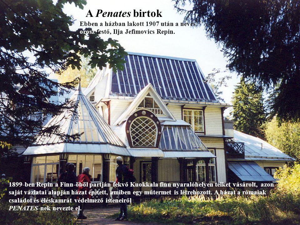 A Penates birtok Ebben a házban lakott 1907 után a neves orosz festő, Ilja Jefimovics Repin.