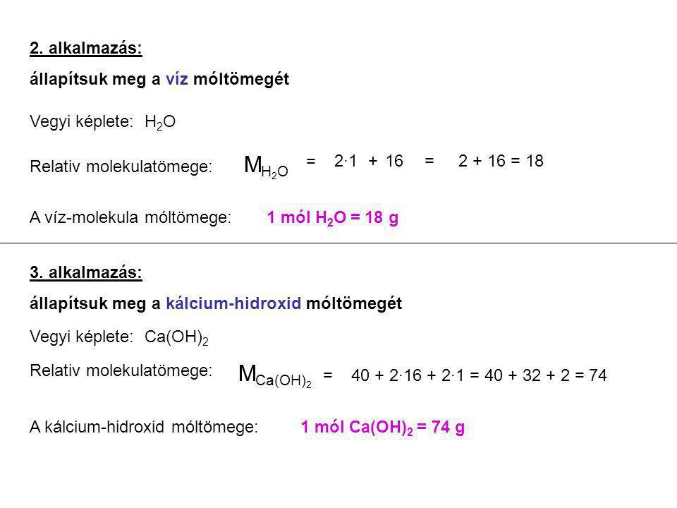 M M 2. alkalmazás: állapítsuk meg a víz móltömegét Vegyi képlete: H2O