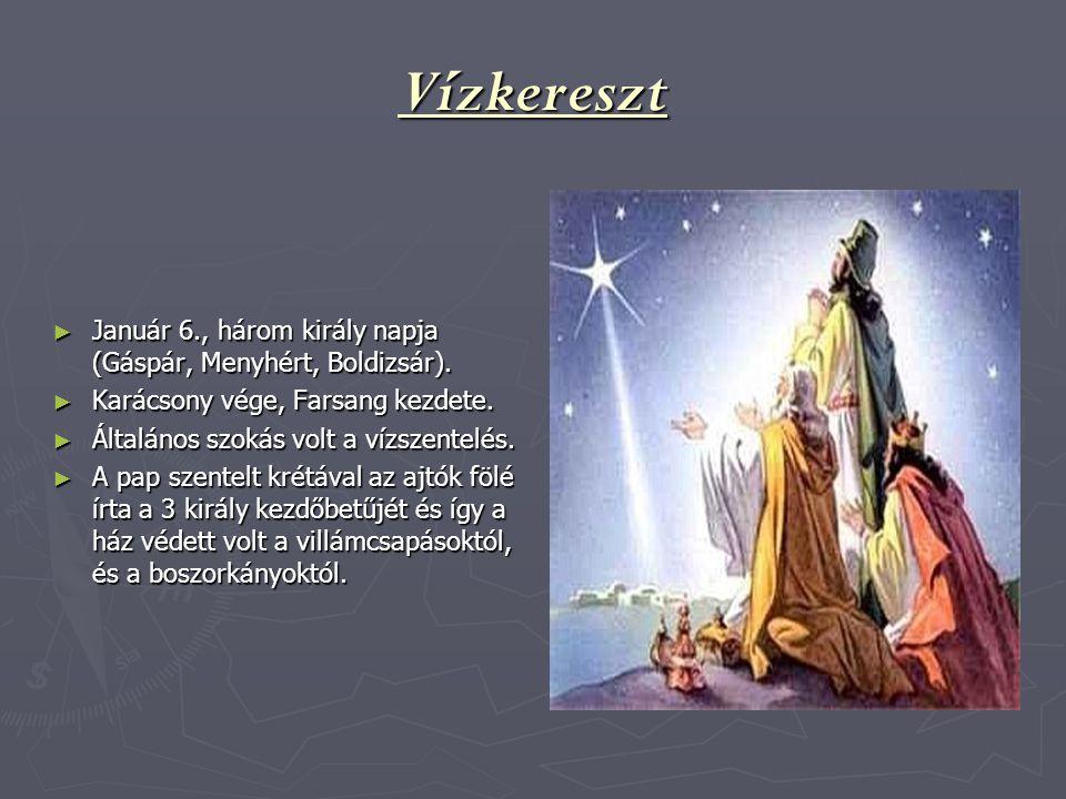Vízkereszt Január 6., három király napja (Gáspár, Menyhért, Boldizsár). Karácsony vége, Farsang kezdete.