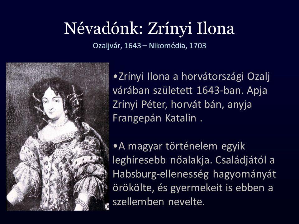 Névadónk: Zrínyi Ilona