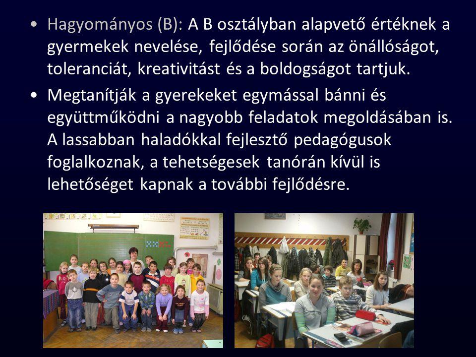 Hagyományos (B): A B osztályban alapvető értéknek a gyermekek nevelése, fejlődése során az önállóságot, toleranciát, kreativitást és a boldogságot tartjuk.
