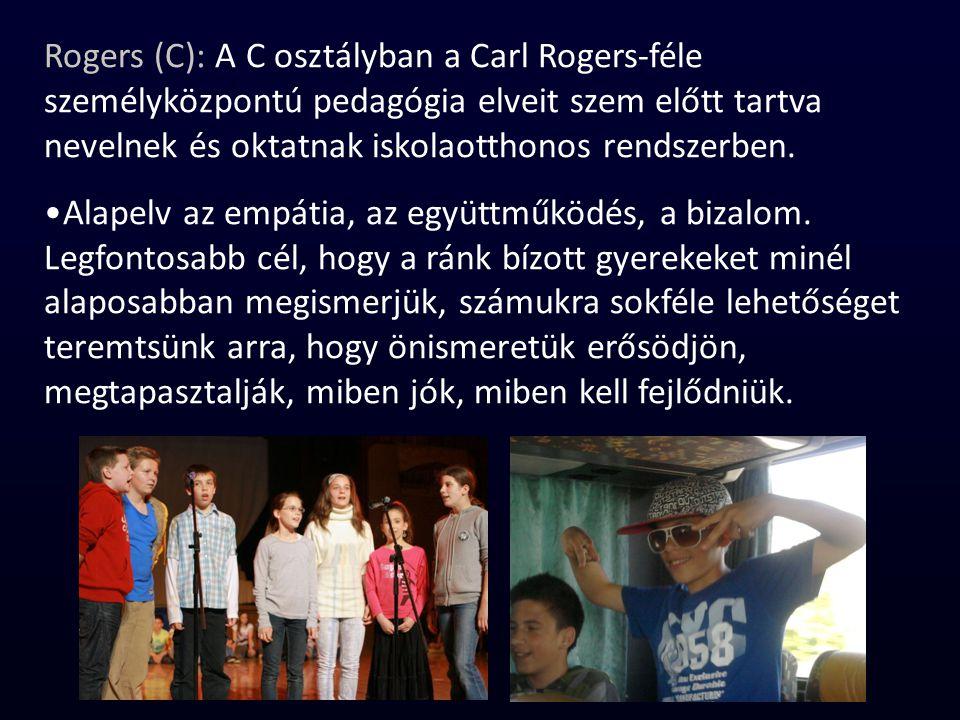 Rogers (C): A C osztályban a Carl Rogers-féle személyközpontú pedagógia elveit szem előtt tartva nevelnek és oktatnak iskolaotthonos rendszerben.