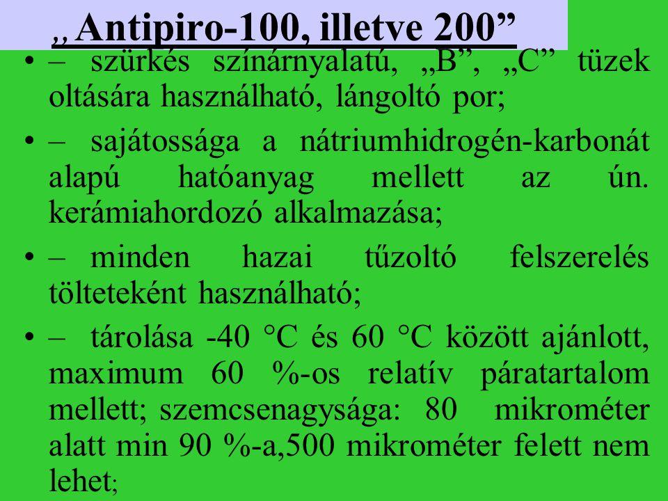 """""""Antipiro-100, illetve 200 – szürkés színárnyalatú, """"B , """"C tüzek oltására használható, lángoltó por;"""