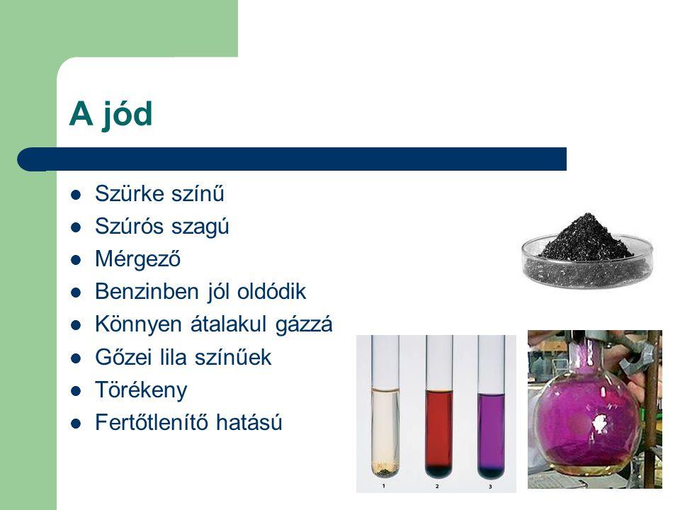 A jód Szürke színű Szúrós szagú Mérgező Benzinben jól oldódik
