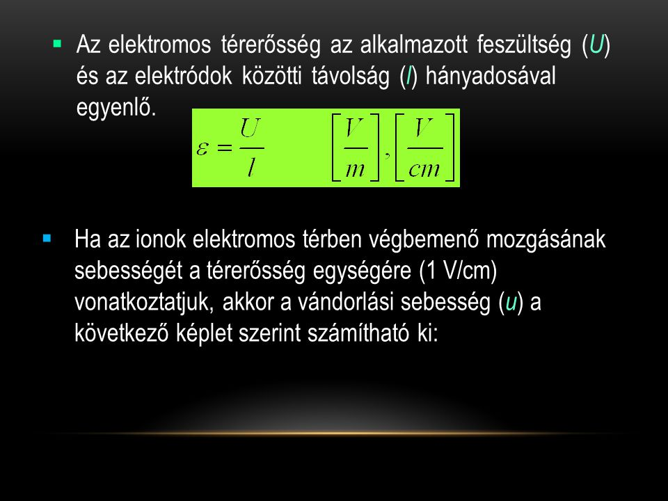 Az elektromos térerősség az alkalmazott feszültség (U) és az elektródok közötti távolság (l) hányadosával egyenlő.
