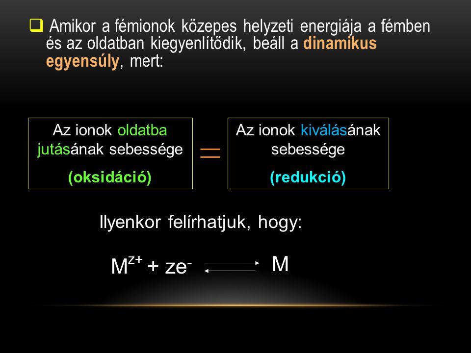 Amikor a fémionok közepes helyzeti energiája a fémben és az oldatban kiegyenlítődik, beáll a dinamikus egyensúly, mert: