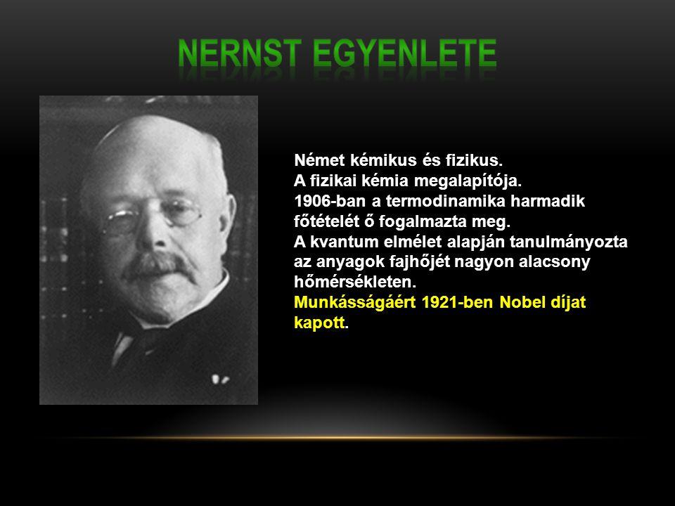 Nernst egyenlete Német kémikus és fizikus.