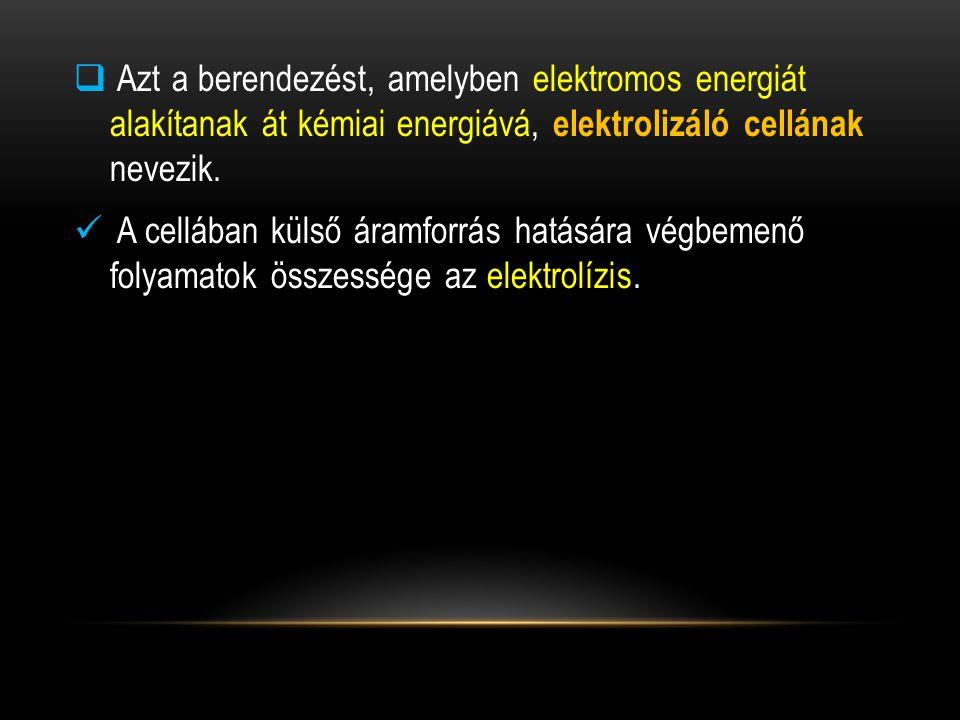 Azt a berendezést, amelyben elektromos energiát alakítanak át kémiai energiává, elektrolizáló cellának nevezik.