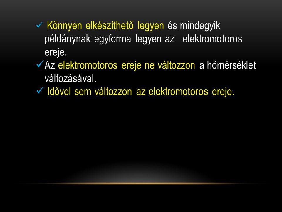 Az elektromotoros ereje ne változzon a hőmérséklet változásával.