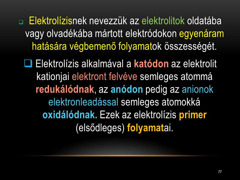 Elektrolízisnek nevezzük az elektrolitok oldatába vagy olvadékába mártott elektródokon egyenáram hatására végbemenő folyamatok összességét.