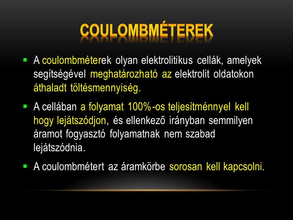 Coulombméterek A coulombméterek olyan elektrolitikus cellák, amelyek segítségével meghatározható az elektrolit oldatokon áthaladt töltésmennyiség.