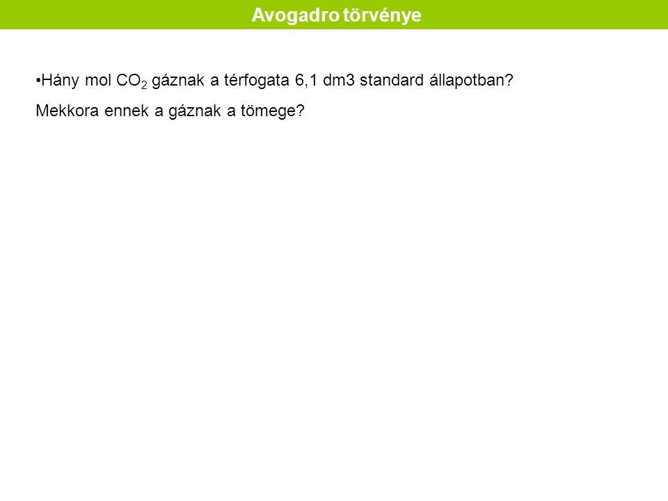 Avogadro törvénye Hány mol CO2 gáznak a térfogata 6,1 dm3 standard állapotban.