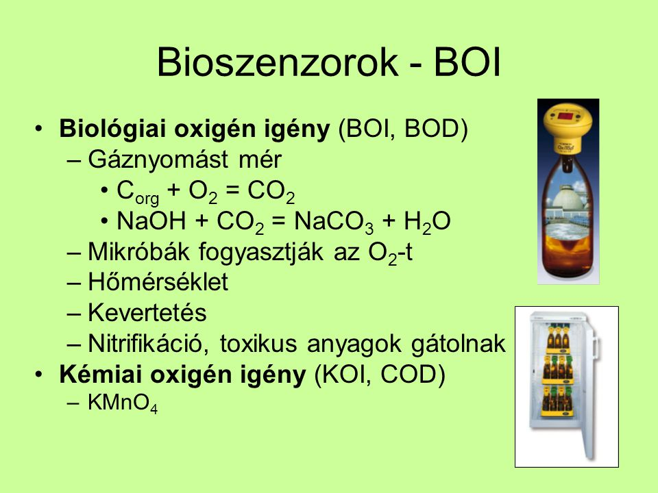 Bioszenzorok - BOI Biológiai oxigén igény (BOI, BOD) Gáznyomást mér