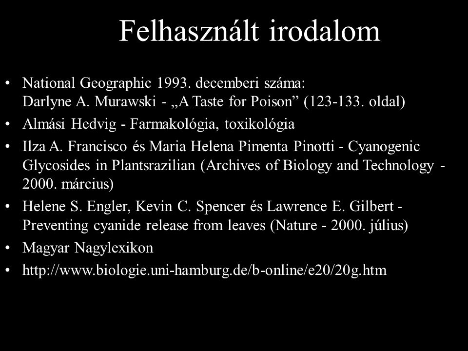 "Felhasznált irodalom National Geographic 1993. decemberi száma: Darlyne A. Murawski - ""A Taste for Poison (123-133. oldal)"