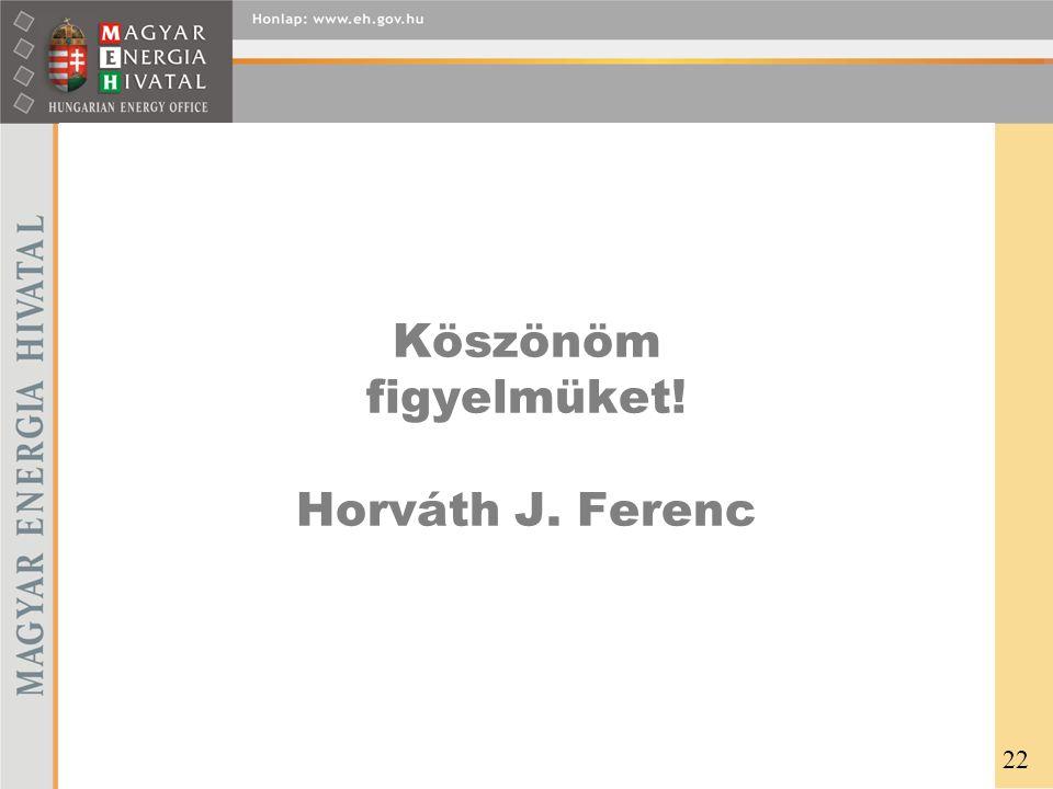 Köszönöm figyelmüket! Horváth J. Ferenc