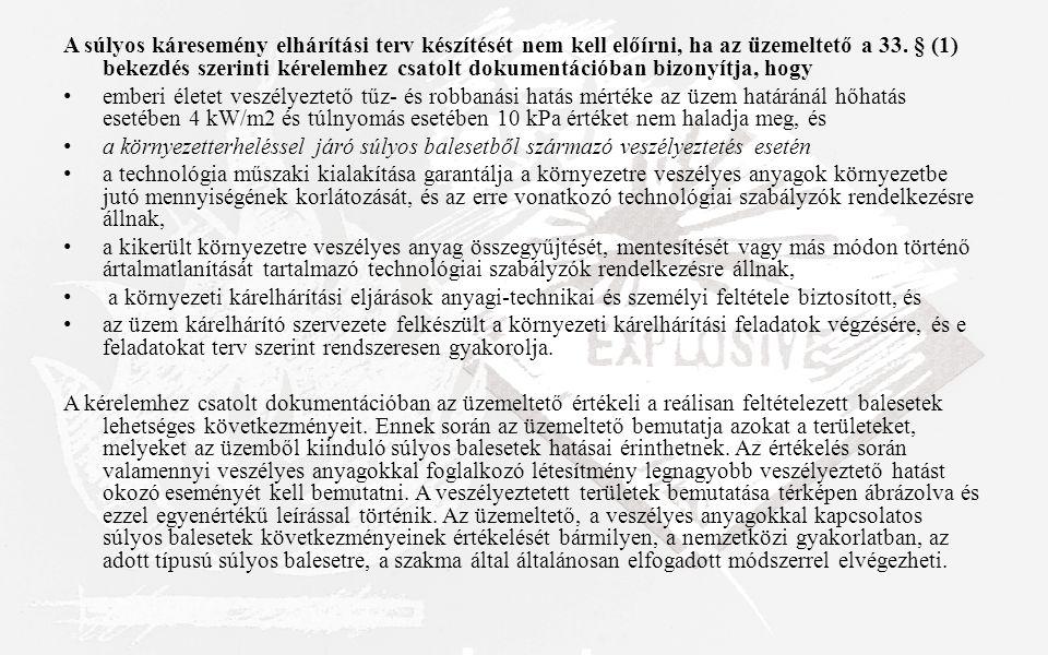 A súlyos káresemény elhárítási terv készítését nem kell előírni, ha az üzemeltető a 33. § (1) bekezdés szerinti kérelemhez csatolt dokumentációban bizonyítja, hogy