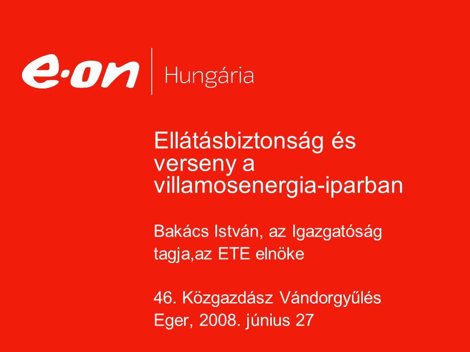 Ellátásbiztonság és verseny a villamosenergia-iparban Bakács István, az Igazgatóság tagja,az ETE elnöke 46.
