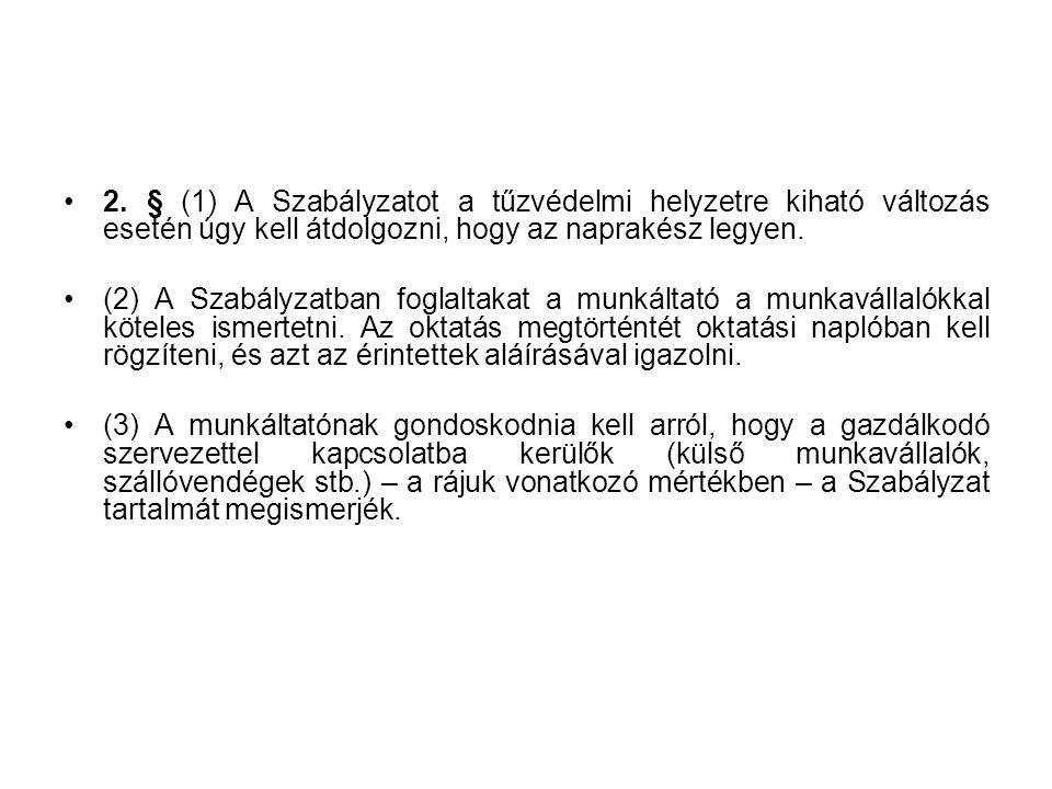 2. § (1) A Szabályzatot a tűzvédelmi helyzetre kiható változás esetén úgy kell átdolgozni, hogy az naprakész legyen.