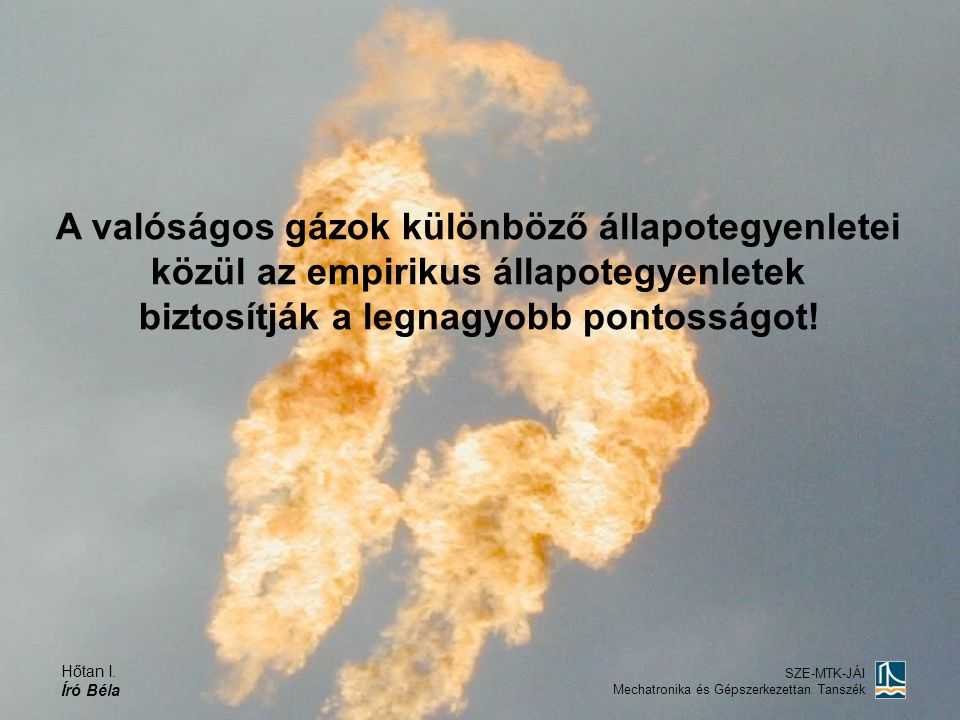 A valóságos gázok különböző állapotegyenletei közül az empirikus állapotegyenletek biztosítják a legnagyobb pontosságot!