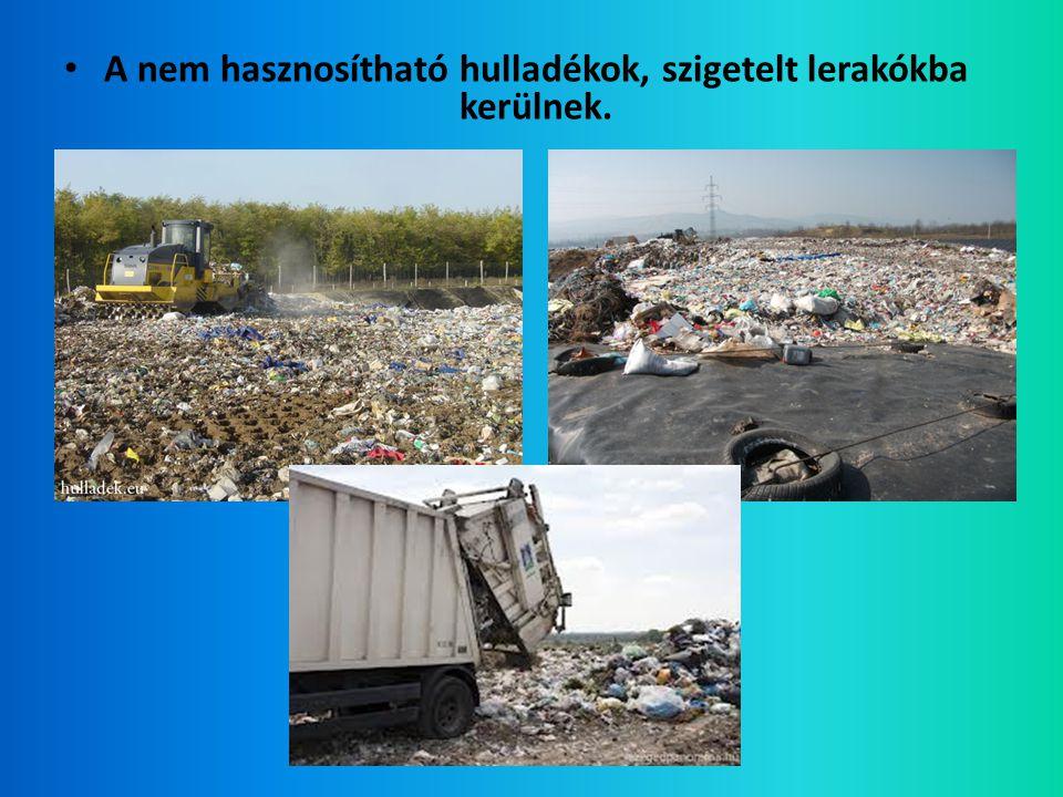 A nem hasznosítható hulladékok, szigetelt lerakókba kerülnek.