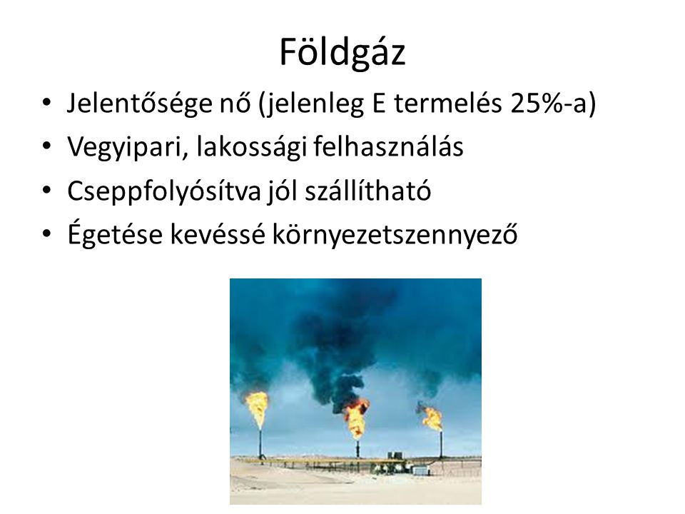 Földgáz Jelentősége nő (jelenleg E termelés 25%-a)