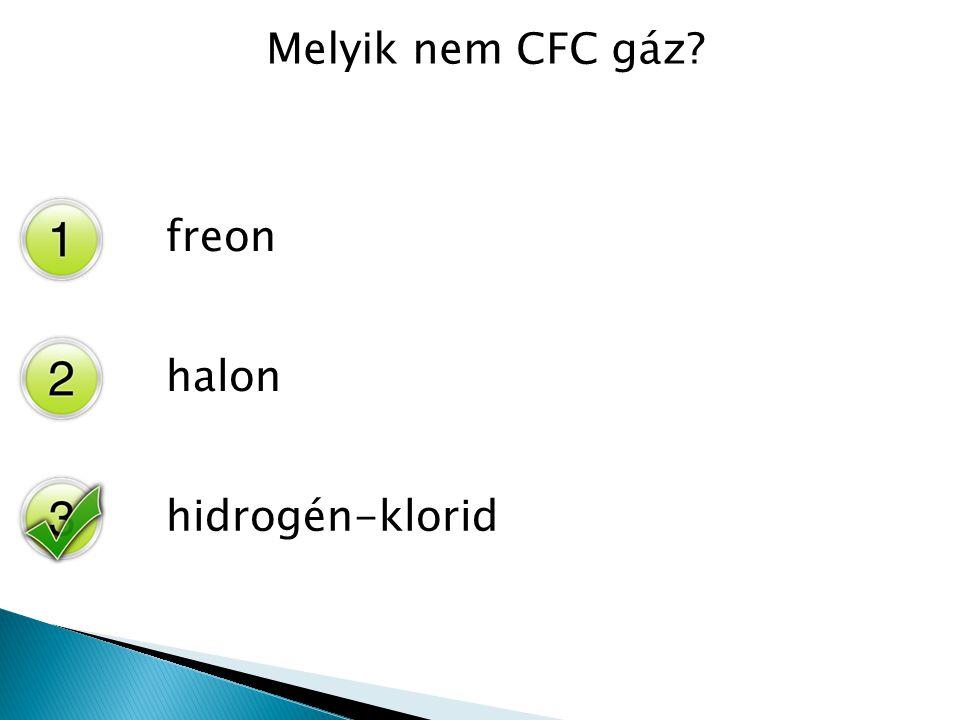 Melyik nem CFC gáz freon halon hidrogén-klorid