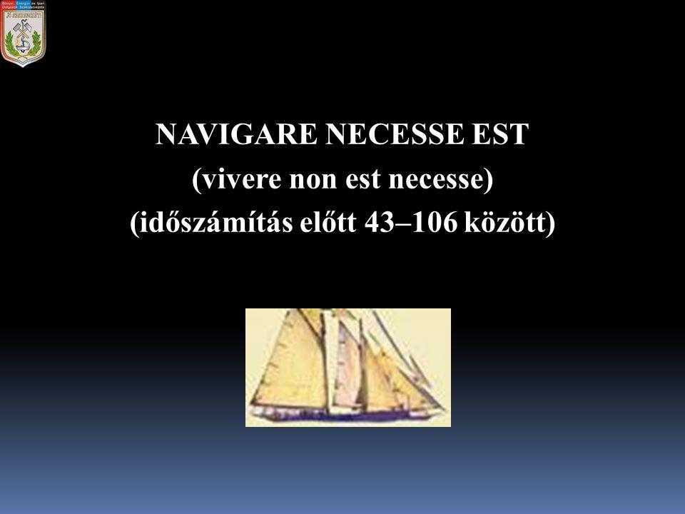 (vivere non est necesse) (időszámítás előtt 43–106 között)