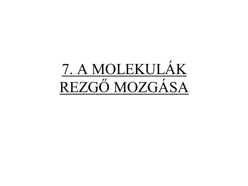 7. A MOLEKULÁK REZGŐ MOZGÁSA