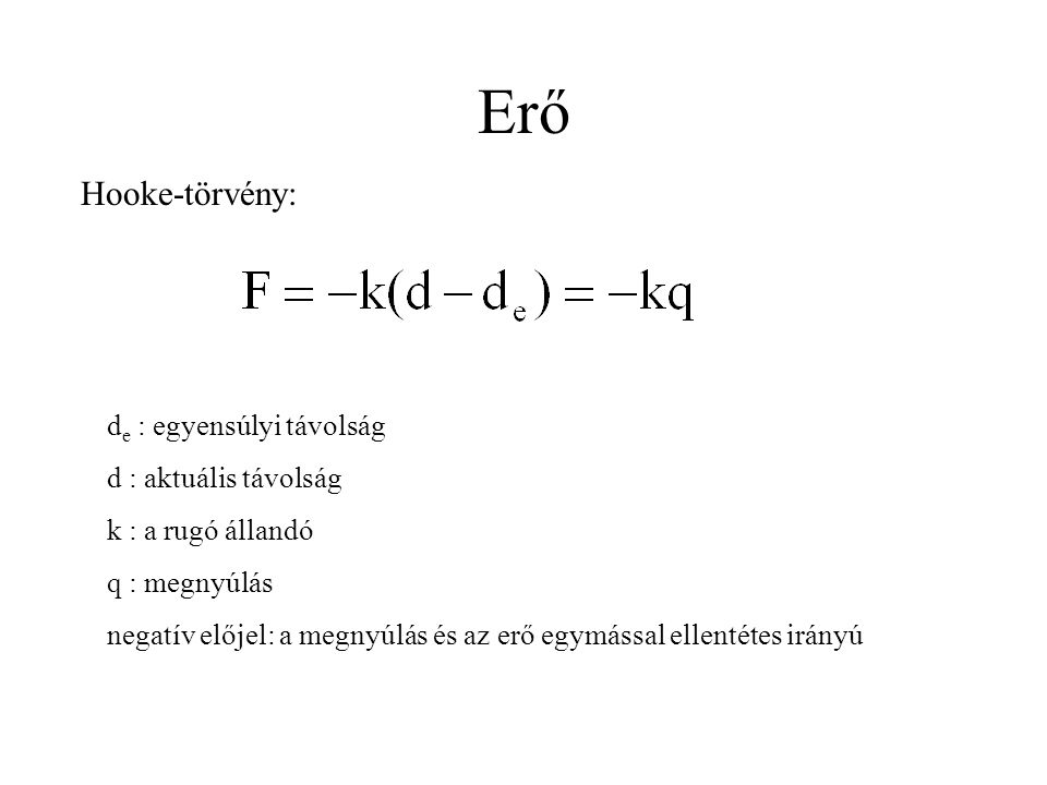 Erő Hooke-törvény: de : egyensúlyi távolság d : aktuális távolság