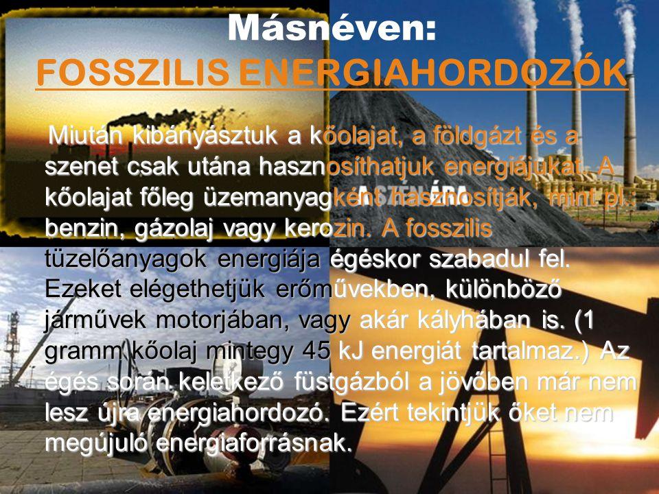 Másnéven: FOSSZILIS ENERGIAHORDOZÓK