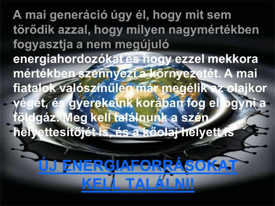 ÚJ ENERGIAFORRÁSOKAT KELL TALÁLNI!