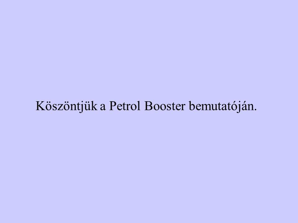 Köszöntjük a Petrol Booster bemutatóján.