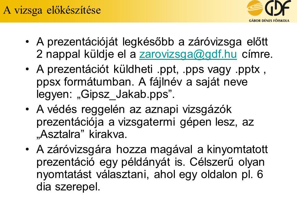 A vizsga előkészítése A prezentációját legkésőbb a záróvizsga előtt 2 nappal küldje el a zarovizsga@gdf.hu címre.