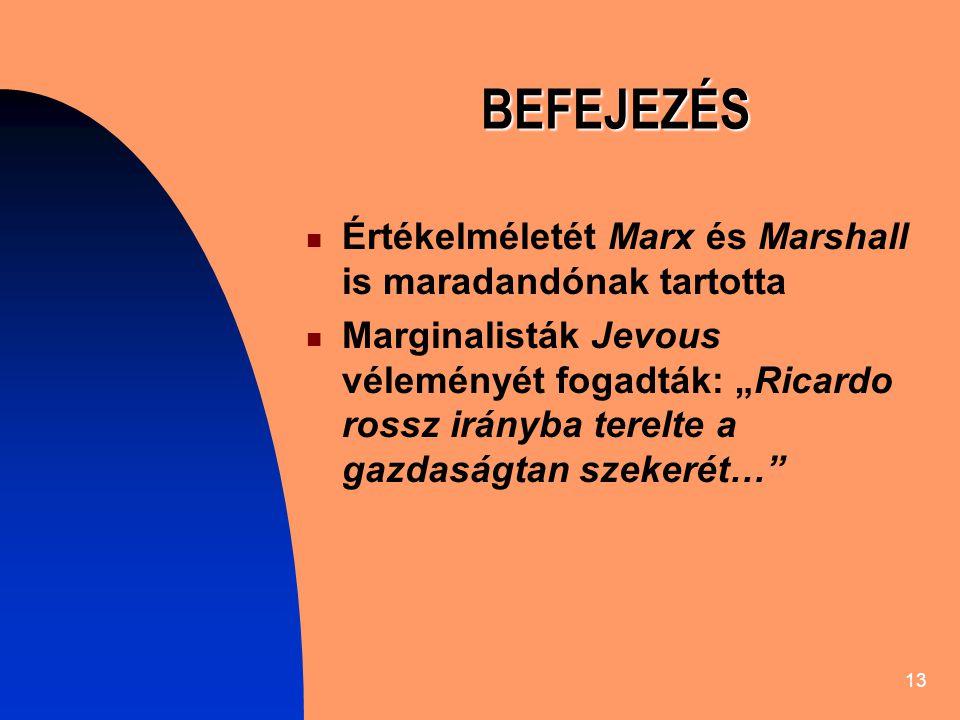 BEFEJEZÉS Értékelméletét Marx és Marshall is maradandónak tartotta